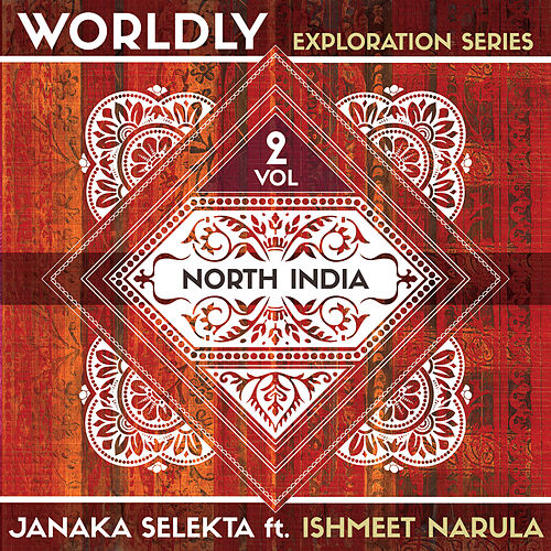WORLDLY Exploration Series, Vol. 2: North India by Janaka Selekta