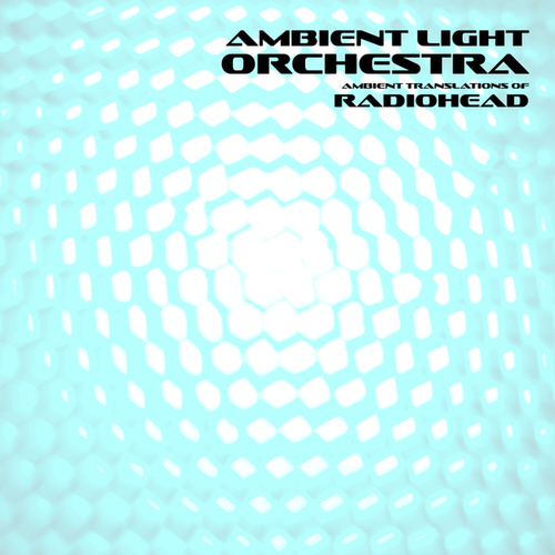 Ambient Translations of Radiohead by Ambient Light Orchestra