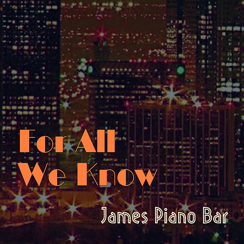 For All We Know von James Piano Bar