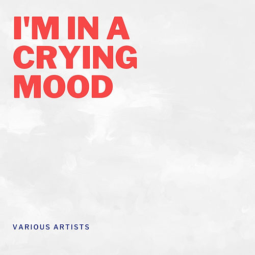 I'm in a Crying Mood de Various Artists