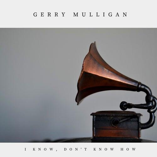 I Know, Don't Know How (Jazz) von Gerry Mulligan