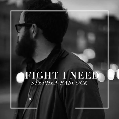 Fight I Need by Stephen Babcock