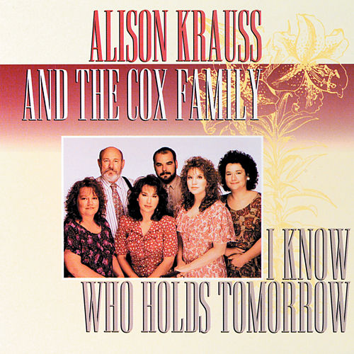 I Know Who Holds Tomorrow von Alison Krauss