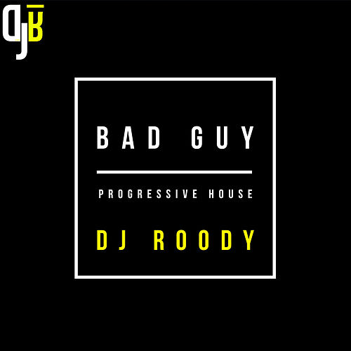 Bad Guy (Progressive House) by DJ Roody