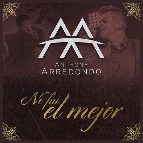 No Fui el Mejor by Anthony Arredondo