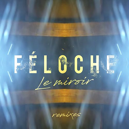 Le miroir (Remixes) by Feloche