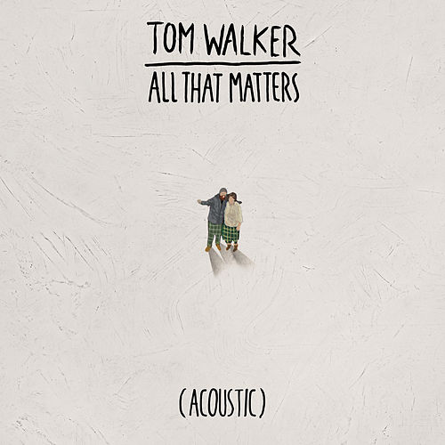 All That Matters (Acoustic) by Tom Walker