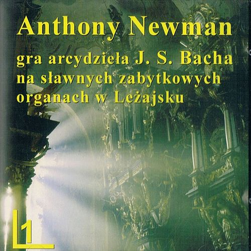 Utwory organowe Johanna Sebastiana Bacha by Anthony Newman