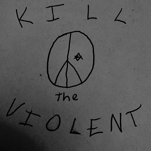Kill The Violent by Joey Stout