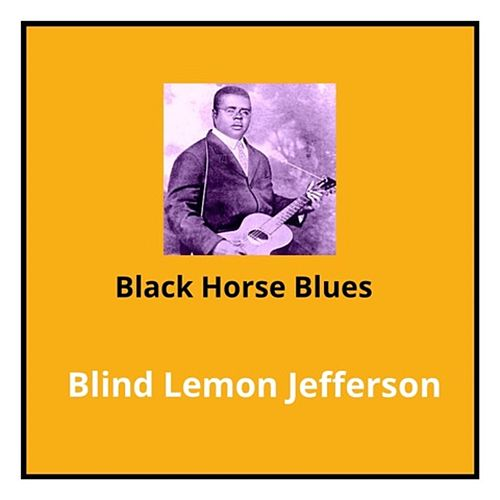 Black Horse Blues by Blind Lemon Jefferson