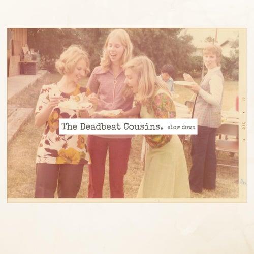Slow Down by The Deadbeat Cousins