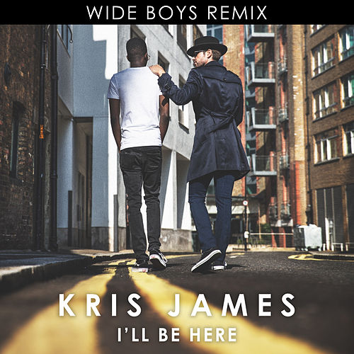 I'll Be Here (Wideboys Remix) by Kris James