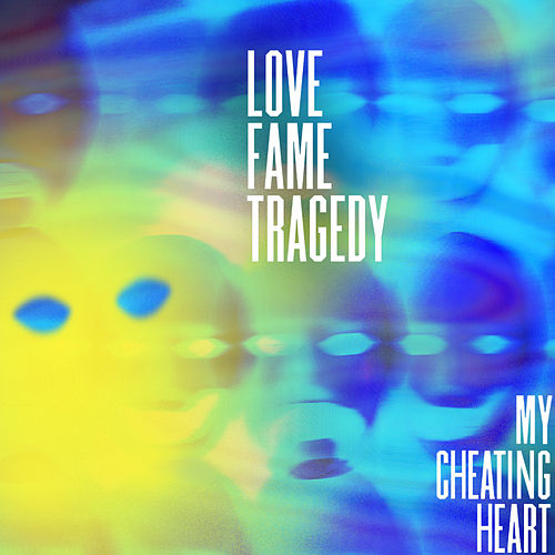 My Cheating Heart di Love Fame Tragedy