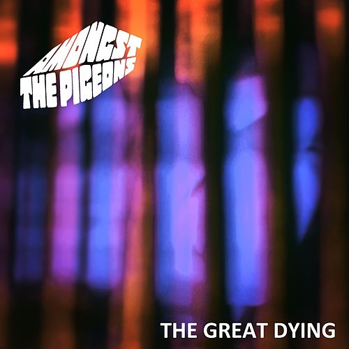 The Great Dying by Amongst The Pigeons
