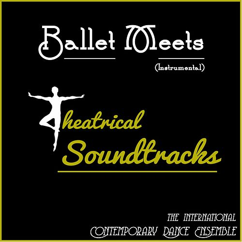 Ballet Meets Theatrical Soundtracks (Instrumental) by The International Contemporary Dance Ensemble