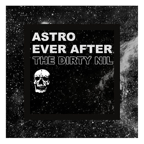 Astro Ever After by The Dirty Nil