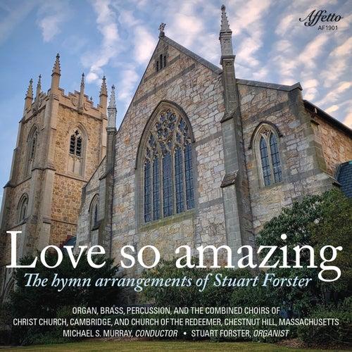 Love So Amazing: The Hymn Arrangements of Stuart Forster by Stuart Forster