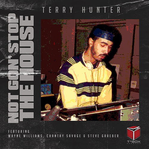 Not Gon' Stop The House by Terry Hunter