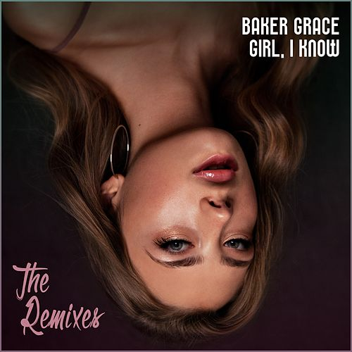 Girl, I Know (The Remixes) by Baker Grace