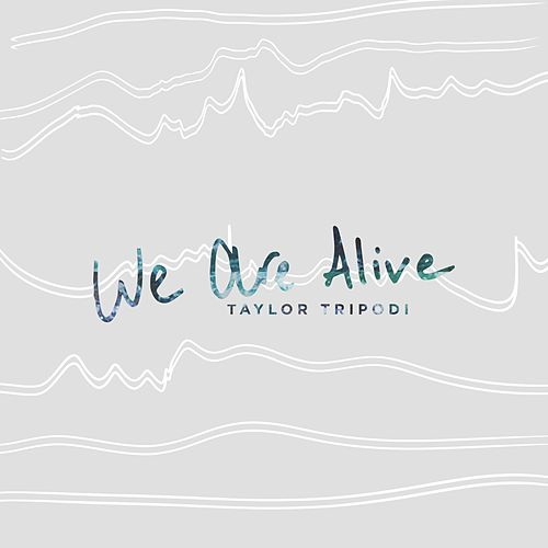 We Are Alive by Taylor Tripodi