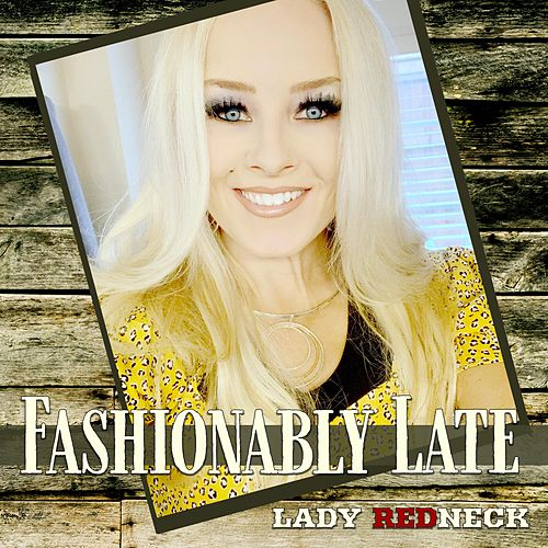 Fashionably Late by Lady Redneck