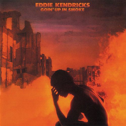 Goin' Up In Smoke by Eddie Kendricks