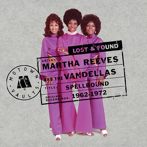 Spellbound: Motown Lost & Found (1962-1972) by Martha Reeves & The Vandellas