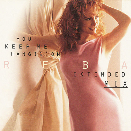 You Keep Me Hangin' On by Reba McEntire