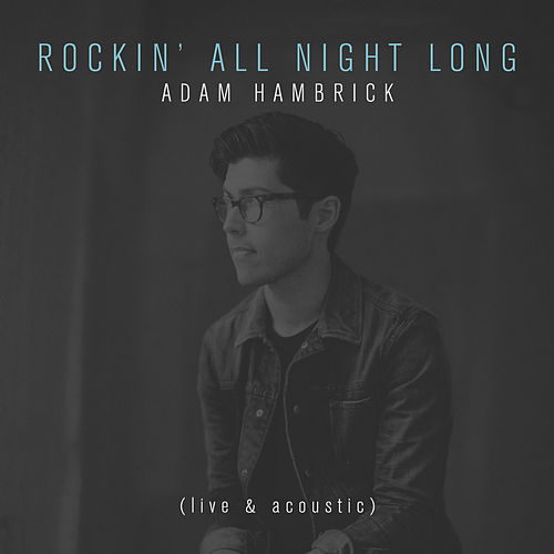 Rockin' All Night Long (Live & Acoustic) by Adam Hambrick