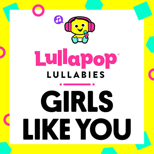 Girls Like You von Lullapop Lullabies