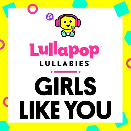 Girls Like You von Lullapop Lullabies