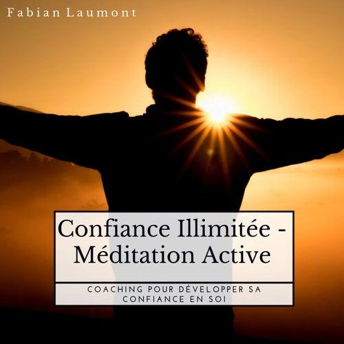 Confiance Illimitée - Méditation Active (Coaching Pour Développer Sa Confiance En Soi) von Fabian Laumont