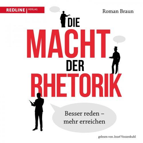 Die Macht der Rhetorik (Besser reden - Mehr erreichen) von Roman Braun