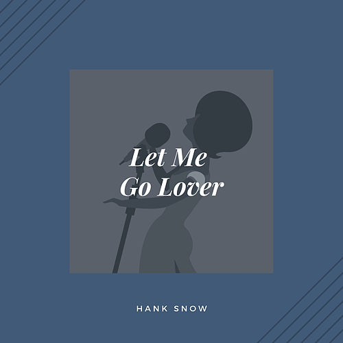 Let Me Go Lover (Country) by Hank Snow