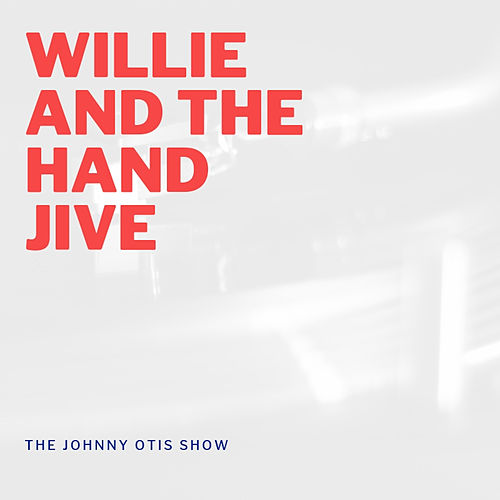 Willie and the Hand Jive by Johnny Otis