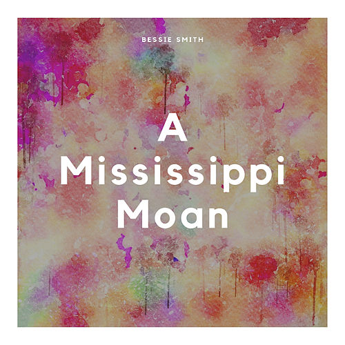 A Mississippi Moan by Bessie Smith