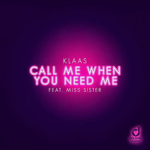 Call Me When You Need Me by Klaas