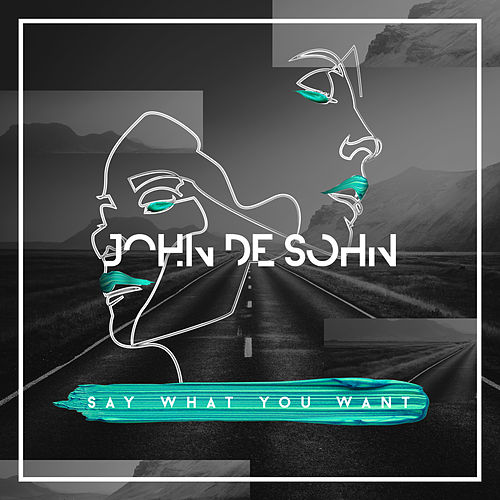 Say What You Want by John de Sohn