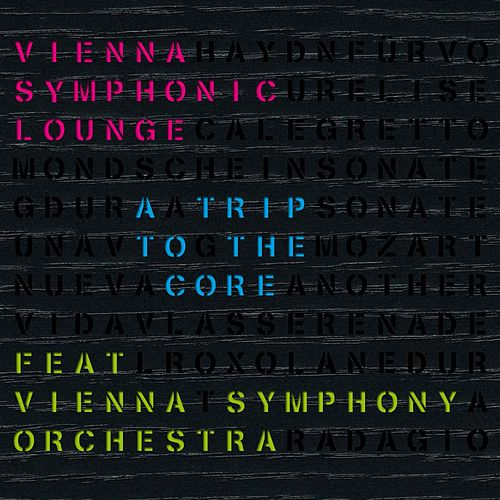 Vienna Symphonic Lounge - A Trip To The Core de Vienna Symphony Orchestra