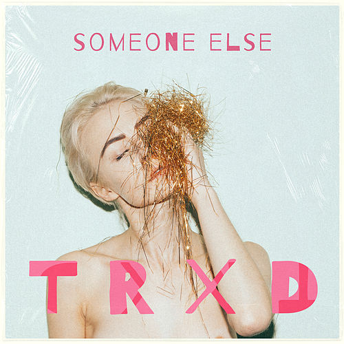 Someone Else by Trxd