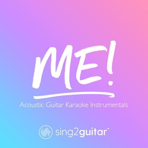 ME! (Acoustic Guitar Karaoke Instrumentals) von Sing2Guitar