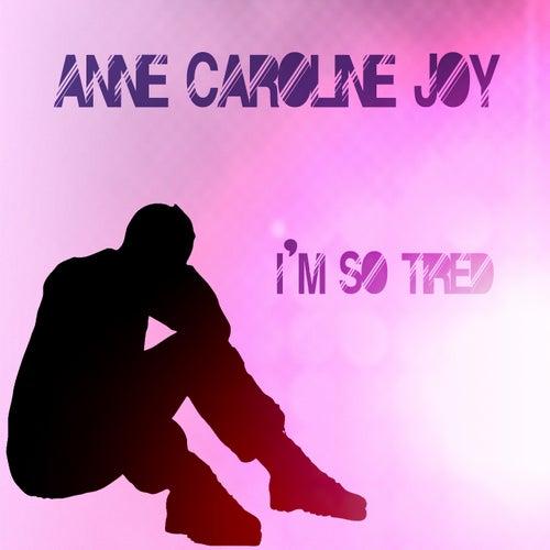 I'm so tired von Anne-Caroline Joy