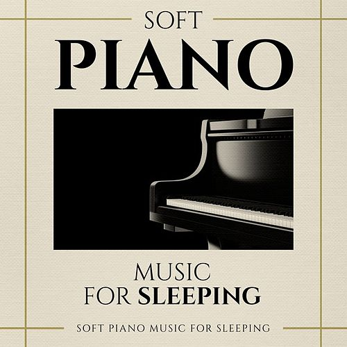 Soft Piano Music for Sleeping von Various Artists