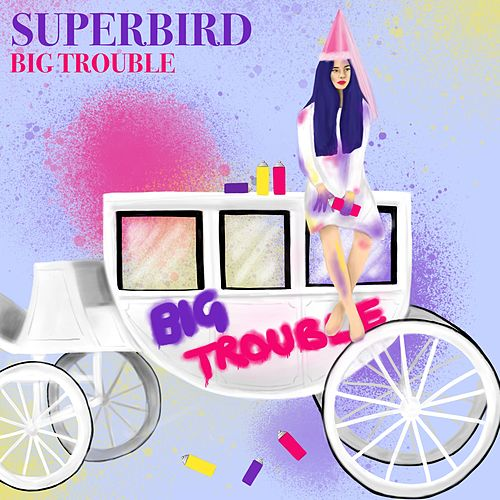 Big Trouble by Superbird