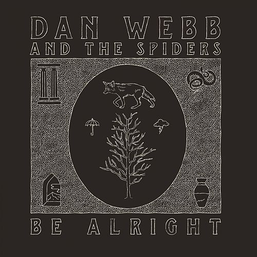 Be Alright by Dan Webb and the Spiders