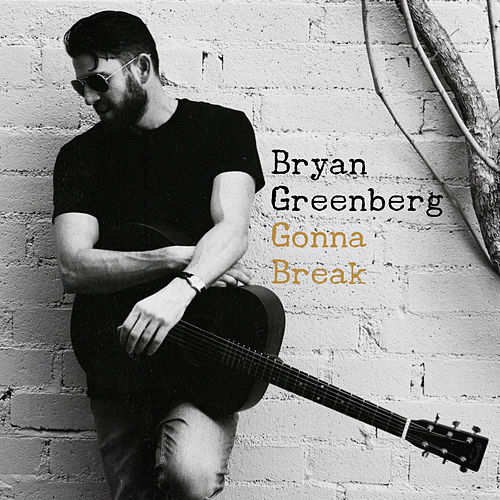 Gonna Break von Bryan Greenberg