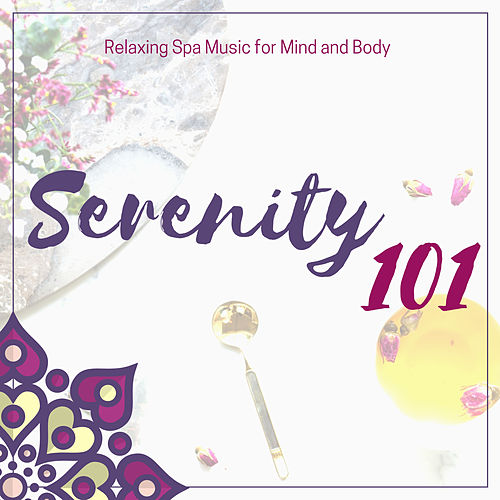 Serenity 101 - Relaxing Spa Music for Mind and Body by Mindful Meditation