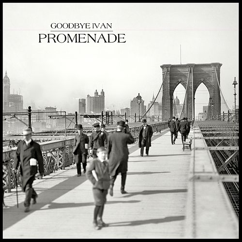 Promenade by Goodbye Ivan