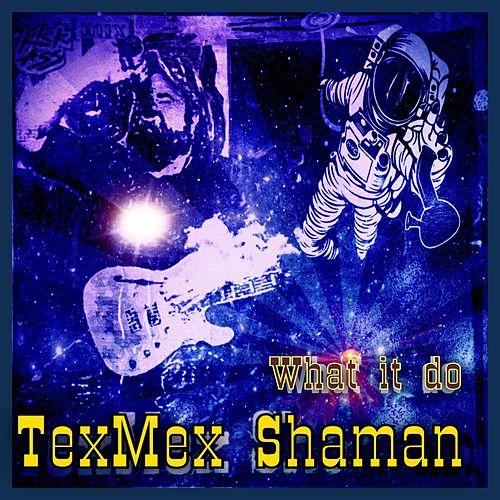 What It Do de Texmex Shaman