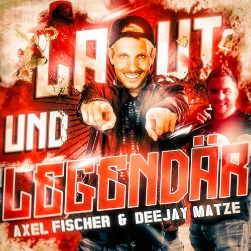 Laut und legendär von Axel Fischer